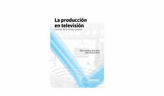 La producción en televisión. Contexto, herramientas y proceso.